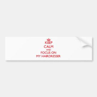 Keep Calm and focus on My Hairdresser Bumper Sticker