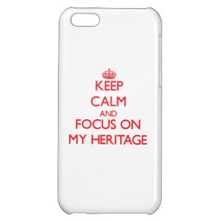Keep Calm and focus on My Heritage Cover For iPhone 5C