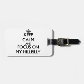 Keep Calm and focus on My Hillbilly Bag Tag