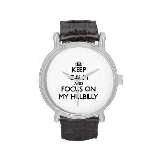 Keep Calm and focus on My Hillbilly Wrist Watches