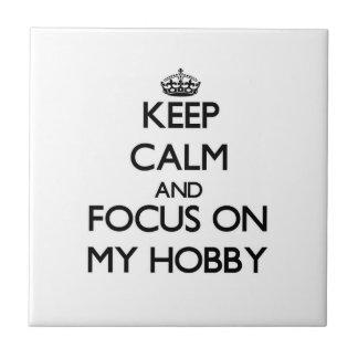 Keep Calm and focus on My Hobby Tiles