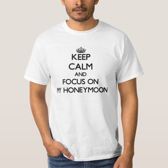 Keep Calm and focus on My Honeymoon T-Shirt