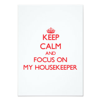 "Keep Calm and focus on My Housekeeper 5"" X 7"" Invitation Card"