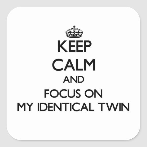 Keep Calm and focus on My Identical Twin Square Stickers