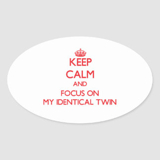Keep Calm and focus on My Identical Twin Oval Stickers