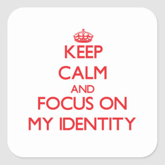 Keep Calm and focus on My Identity Square Sticker