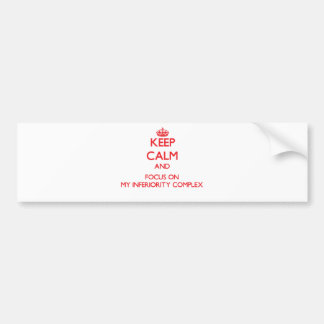 Keep Calm and focus on My Inferiority Complex Bumper Stickers