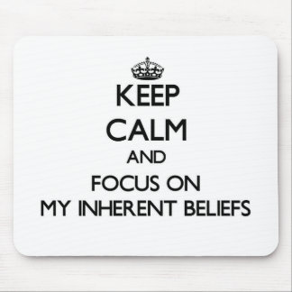 Keep Calm and focus on My Inherent Beliefs Mouse Pads