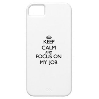 Keep Calm and focus on My Job iPhone 5 Case