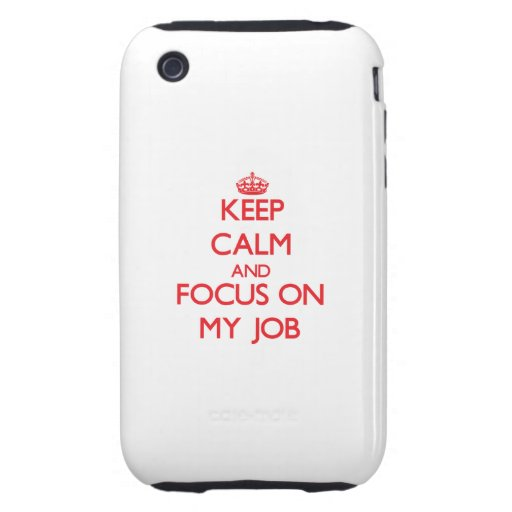 Keep Calm and focus on My Job iPhone 3 Tough Cases