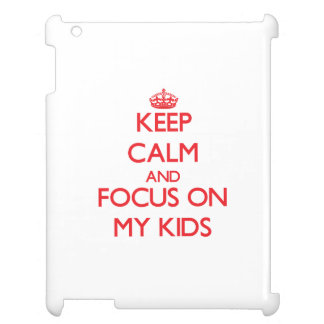 Keep Calm and focus on My Kids Cover For The iPad
