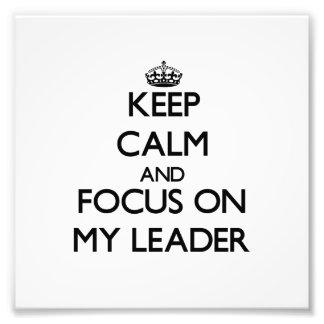 Keep Calm and focus on My Leader Photograph