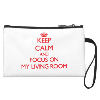 Keep Calm and focus on My Living Room Wristlet