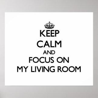 Keep Calm and focus on My Living Room Print