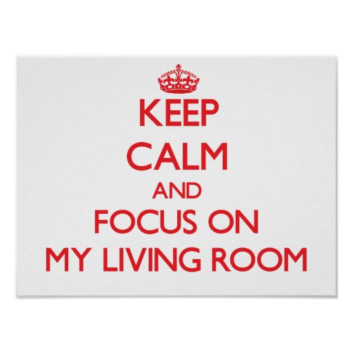Keep Calm and focus on My Living Room Poster