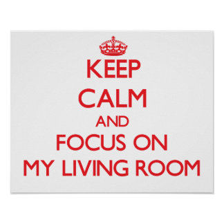 Keep Calm and focus on My Living Room Print