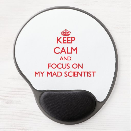 Keep Calm and focus on My Mad Scientist Gel Mousepads