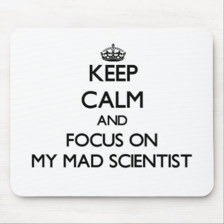 Keep Calm and focus on My Mad Scientist Mouse Pads
