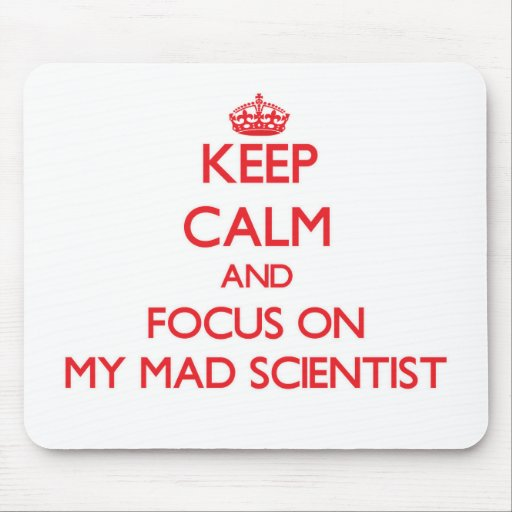 Keep Calm and focus on My Mad Scientist Mousepad