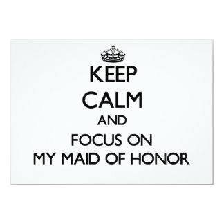Keep Calm and focus on My Maid Of Honor 13 Cm X 18 Cm Invitation Card