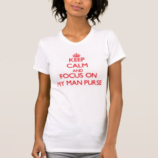 Keep Calm and focus on My Man Purse T Shirts