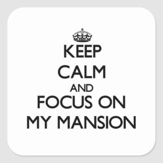 Keep Calm and focus on My Mansion Square Sticker