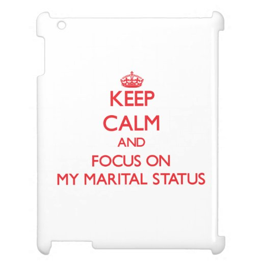 Keep Calm and focus on My Marital Status Cover For The iPad