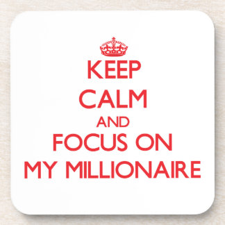 Keep Calm and focus on My Millionaire Drink Coasters