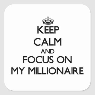 Keep Calm and focus on My Millionaire Square Sticker
