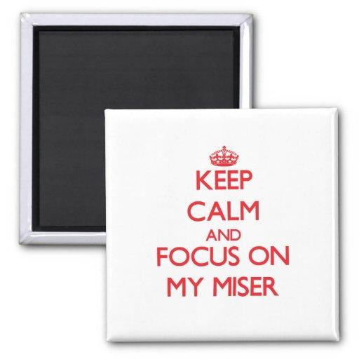 Keep Calm and focus on My Miser Fridge Magnet