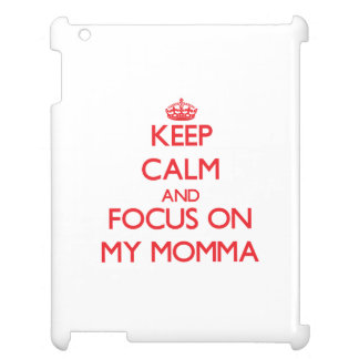 Keep Calm and focus on My Momma Case For The iPad