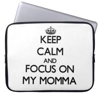 Keep Calm and focus on My Momma Computer Sleeve