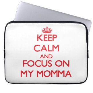 Keep Calm and focus on My Momma Laptop Sleeves
