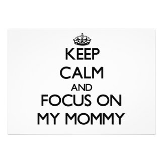 Keep Calm and focus on My Mommy Announcements