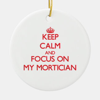 Keep Calm and focus on My Mortician Christmas Tree Ornaments