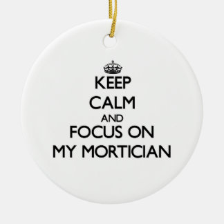 Keep Calm and focus on My Mortician Christmas Tree Ornament