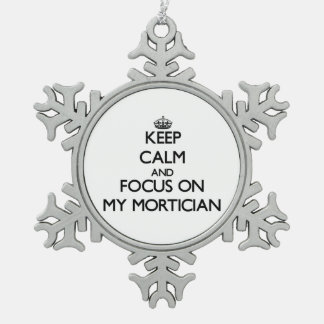 Keep Calm and focus on My Mortician Ornament