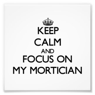 Keep Calm and focus on My Mortician Photographic Print