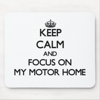 Keep Calm and focus on My Motor Home Mouse Mat