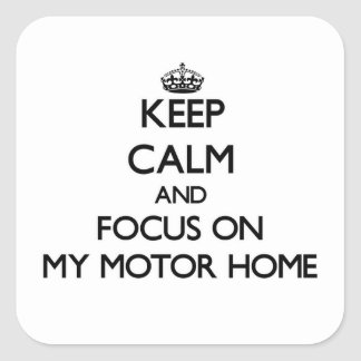 Keep Calm and focus on My Motor Home Square Sticker