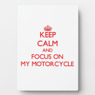 Keep Calm and focus on My Motorcycle Photo Plaques