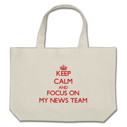 Keep Calm and focus on My News Team Bag