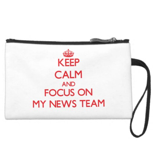 Keep Calm and focus on My News Team Wristlet Clutches