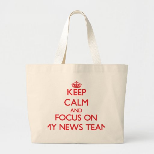 Keep Calm and focus on My News Team Canvas Bags