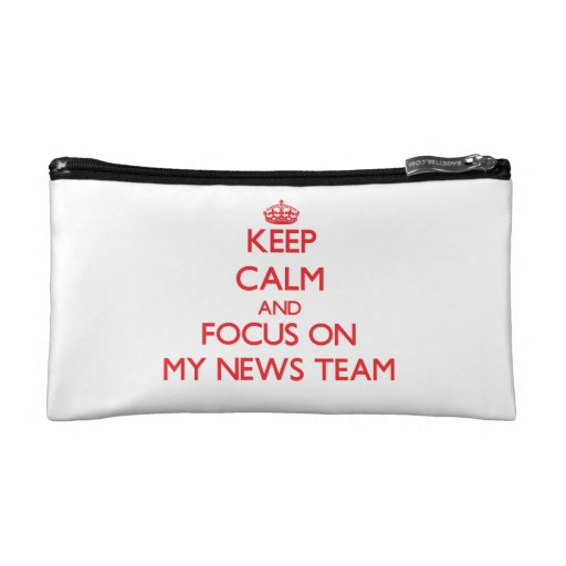 Keep Calm and focus on My News Team Cosmetics Bags