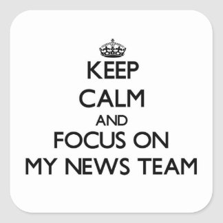 Keep Calm and focus on My News Team Square Sticker