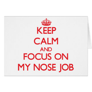 Keep Calm and focus on My Nose Job Card