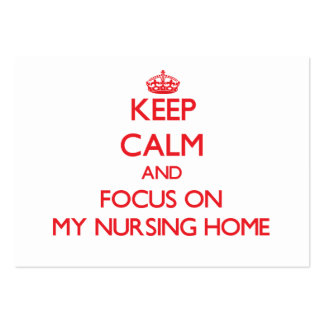 Keep Calm and focus on My Nursing Home Business Card Template