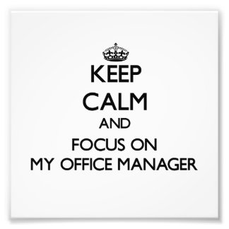 Keep Calm and focus on My Office Manager Photo Art