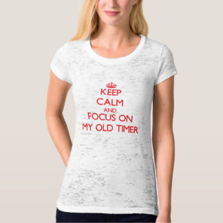 Keep Calm and focus on My Old Timer T-shirts
